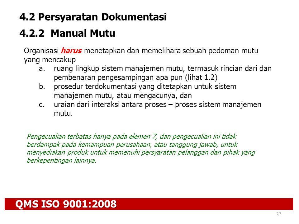QMS ISO 9001:2008 27 4.2 Persyaratan Dokumentasi 4.2.2 Manual Mutu Organisasi harus menetapkan dan memelihara sebuah pedoman mutu yang mencakup a.ruan