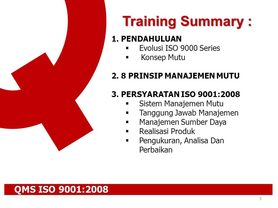 QMS ISO 9001:2008 3 1. PENDAHULUAN  Evolusi ISO 9000 Series  Konsep Mutu 2. 8 PRINSIP MANAJEMEN MUTU 3. PERSYARATAN ISO 9001:2008  Sistem Manajemen