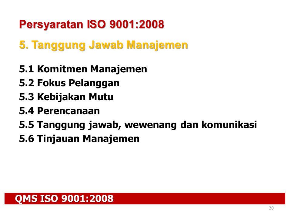 QMS ISO 9001:2008 30 Persyaratan ISO 9001:2008 5. Tanggung Jawab Manajemen 5.1 Komitmen Manajemen 5.2 Fokus Pelanggan 5.3 Kebijakan Mutu 5.4 Perencana