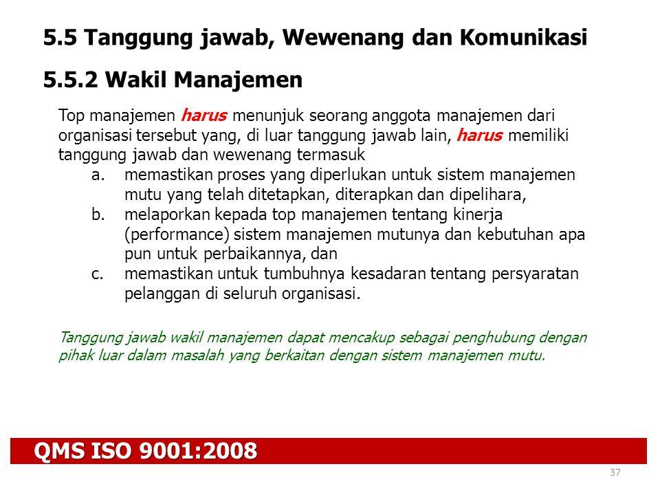QMS ISO 9001:2008 37 5.5 Tanggung jawab, Wewenang dan Komunikasi 5.5.2 Wakil Manajemen Top manajemen harus menunjuk seorang anggota manajemen dari org