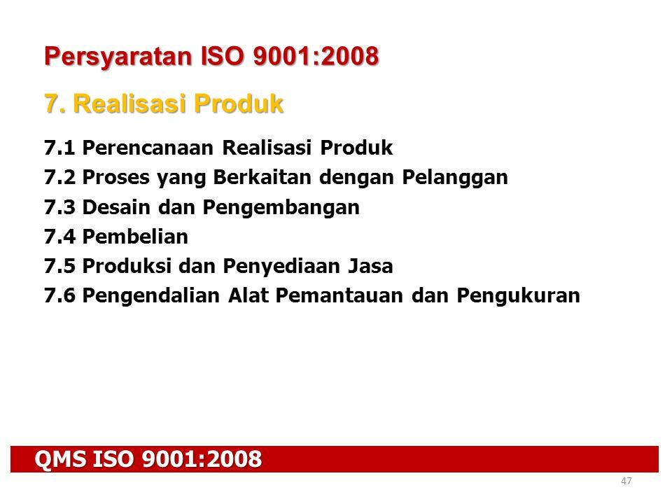 QMS ISO 9001:2008 47 Persyaratan ISO 9001:2008 7. Realisasi Produk 7.1 Perencanaan Realisasi Produk 7.2 Proses yang Berkaitan dengan Pelanggan 7.3 Des