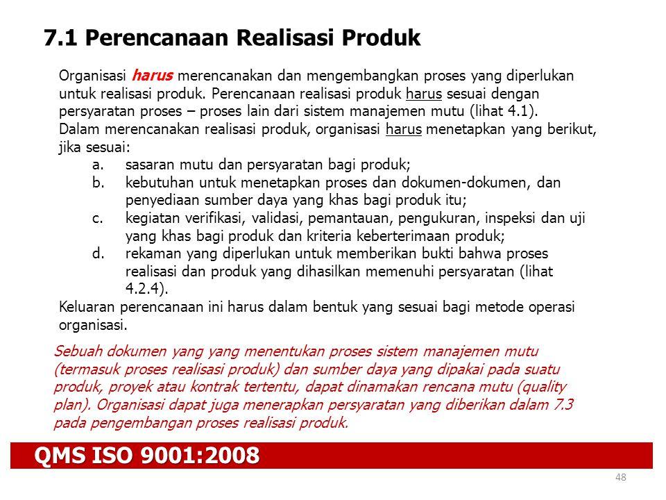 QMS ISO 9001:2008 48 7.1 Perencanaan Realisasi Produk Organisasi harus merencanakan dan mengembangkan proses yang diperlukan untuk realisasi produk. P