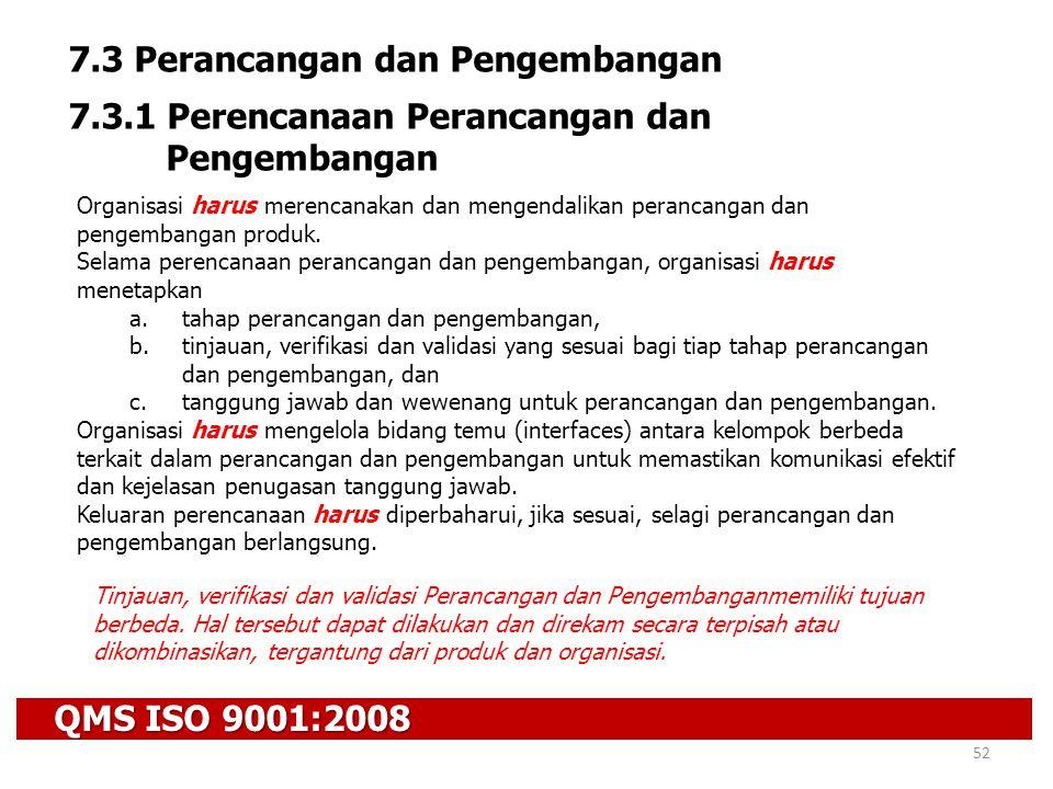 QMS ISO 9001:2008 52 7.3 Perancangan dan Pengembangan 7.3.1 Perencanaan Perancangan dan Pengembangan Organisasi harus merencanakan dan mengendalikan p