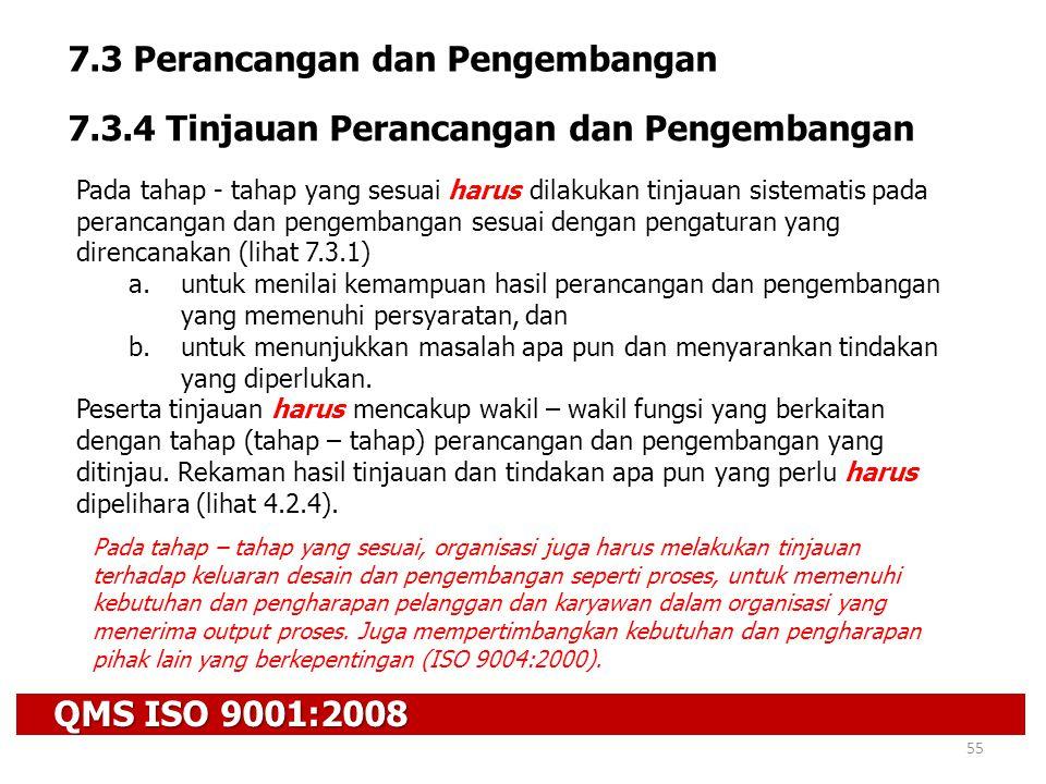 QMS ISO 9001:2008 55 7.3 Perancangan dan Pengembangan 7.3.4 Tinjauan Perancangan dan Pengembangan Pada tahap - tahap yang sesuai harus dilakukan tinja