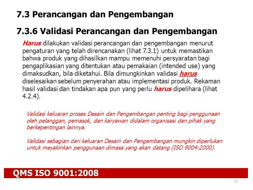 QMS ISO 9001:2008 57 7.3 Perancangan dan Pengembangan 7.3.6 Validasi Perancangan dan Pengembangan Harus dilakukan validasi perancangan dan pengembanga