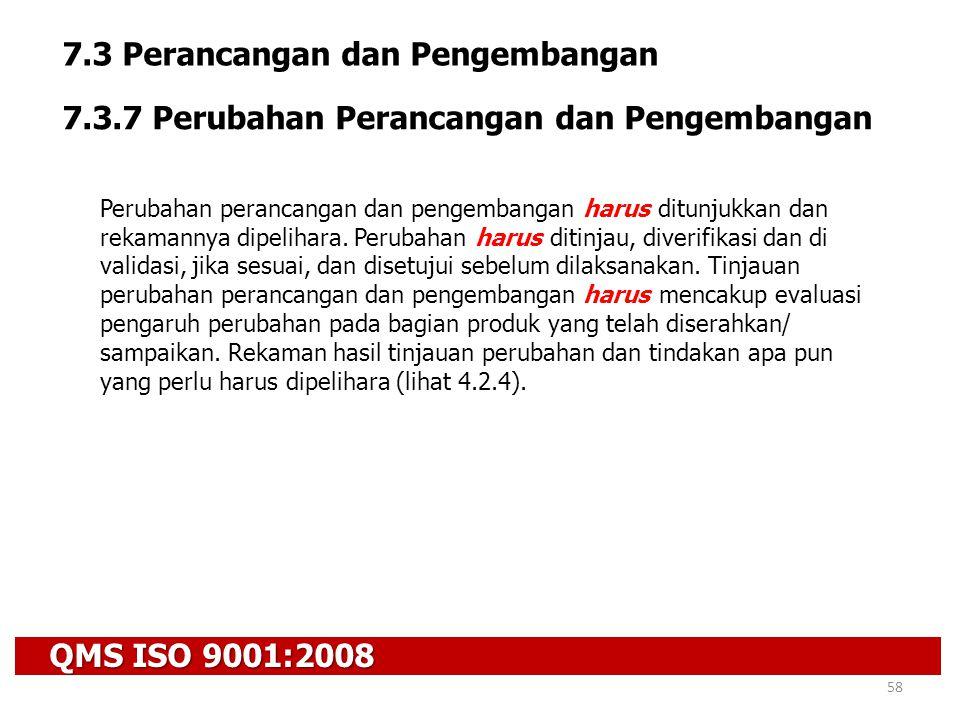 QMS ISO 9001:2008 58 7.3 Perancangan dan Pengembangan 7.3.7 Perubahan Perancangan dan Pengembangan Perubahan perancangan dan pengembangan harus ditunj