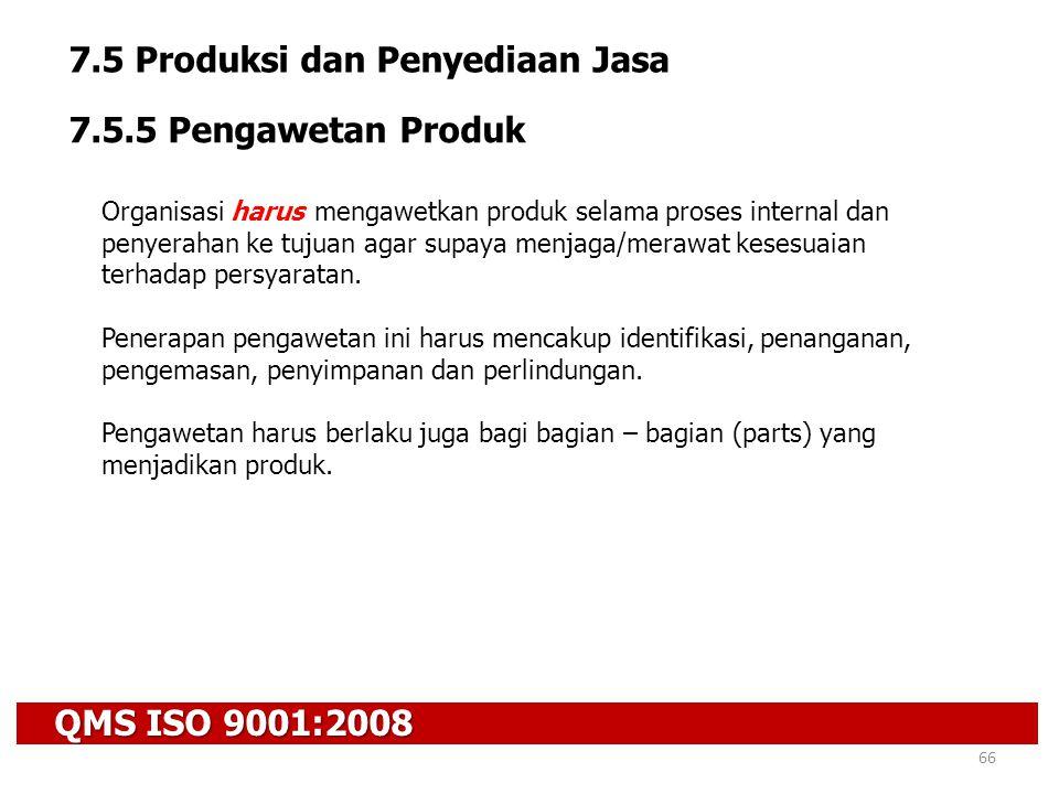 QMS ISO 9001:2008 66 7.5 Produksi dan Penyediaan Jasa 7.5.5 Pengawetan Produk Organisasi harus mengawetkan produk selama proses internal dan penyeraha