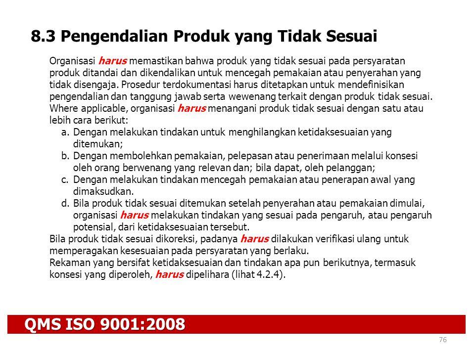 QMS ISO 9001:2008 76 8.3 Pengendalian Produk yang Tidak Sesuai Organisasi harus memastikan bahwa produk yang tidak sesuai pada persyaratan produk dita