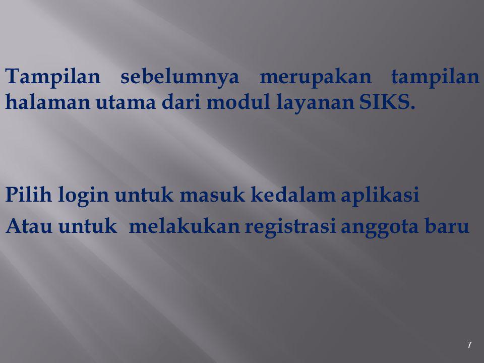 7 Tampilan sebelumnya merupakan tampilan halaman utama dari modul layanan SIKS. Pilih login untuk masuk kedalam aplikasi Atau untuk melakukan registra