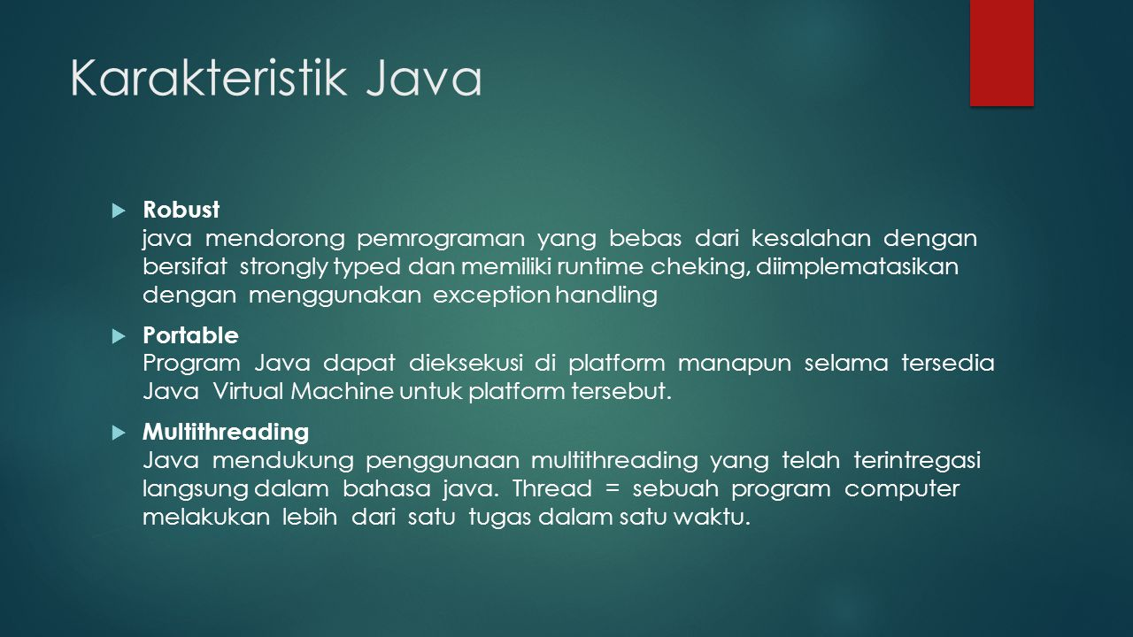 Karakteristik Java  Dinamis Program java dapat melakukan suatu tindakan yang ditentukan pada saat eksekusi program dan bukan pada saat kompilasi.