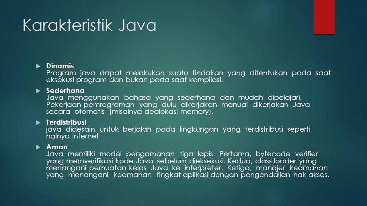 Karakteristik Java  Dinamis Program java dapat melakukan suatu tindakan yang ditentukan pada saat eksekusi program dan bukan pada saat kompilasi.  S
