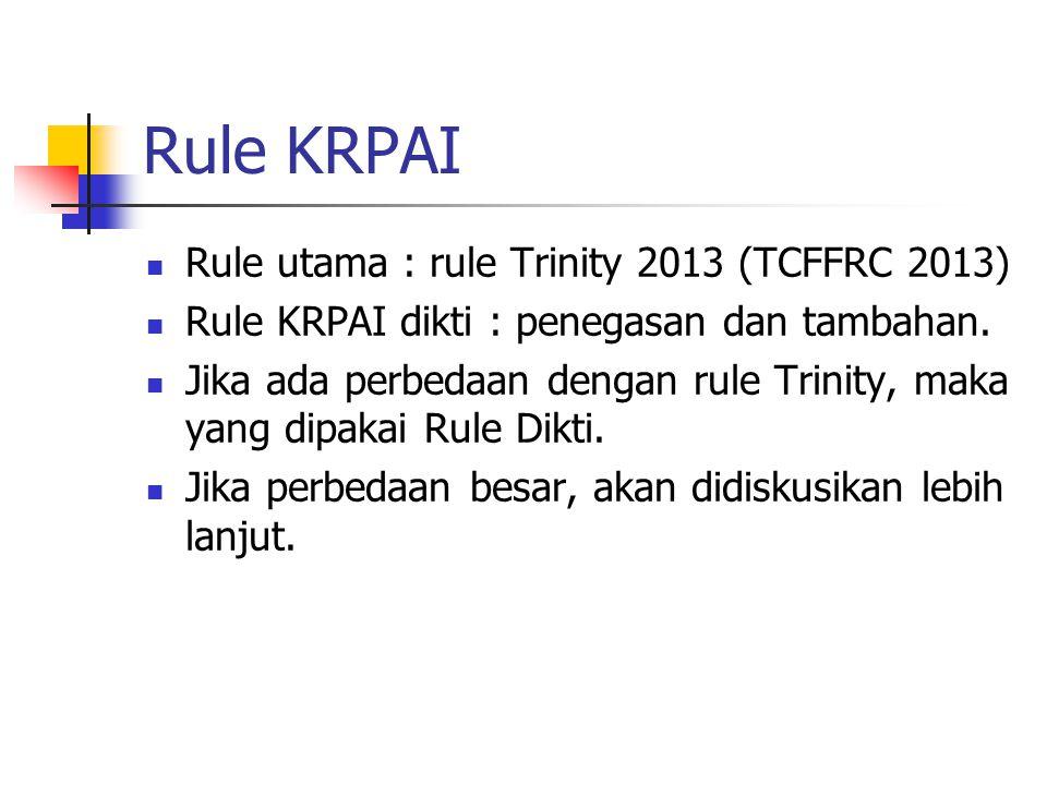 Rule KRPAI Rule utama : rule Trinity 2013 (TCFFRC 2013) Rule KRPAI dikti : penegasan dan tambahan. Jika ada perbedaan dengan rule Trinity, maka yang d