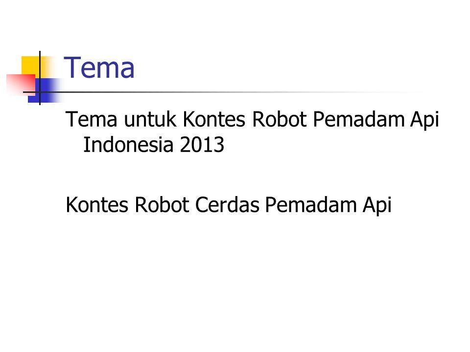 Tema Tema untuk Kontes Robot Pemadam Api Indonesia 2013 Kontes Robot Cerdas Pemadam Api