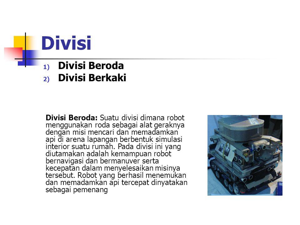 Divisi 1) Divisi Beroda 2) Divisi Berkaki Divisi Beroda: Suatu divisi dimana robot menggunakan roda sebagai alat geraknya dengan misi mencari dan mema