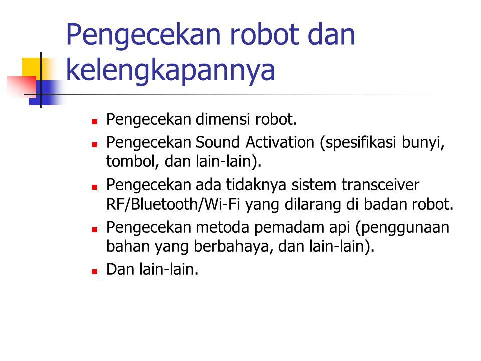 Pengecekan robot dan kelengkapannya Pengecekan dimensi robot. Pengecekan Sound Activation (spesifikasi bunyi, tombol, dan lain-lain). Pengecekan ada t