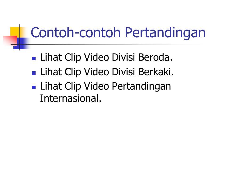 Contoh-contoh Pertandingan Lihat Clip Video Divisi Beroda. Lihat Clip Video Divisi Berkaki. Lihat Clip Video Pertandingan Internasional.