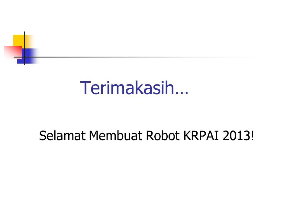 Terimakasih… Selamat Membuat Robot KRPAI 2013!