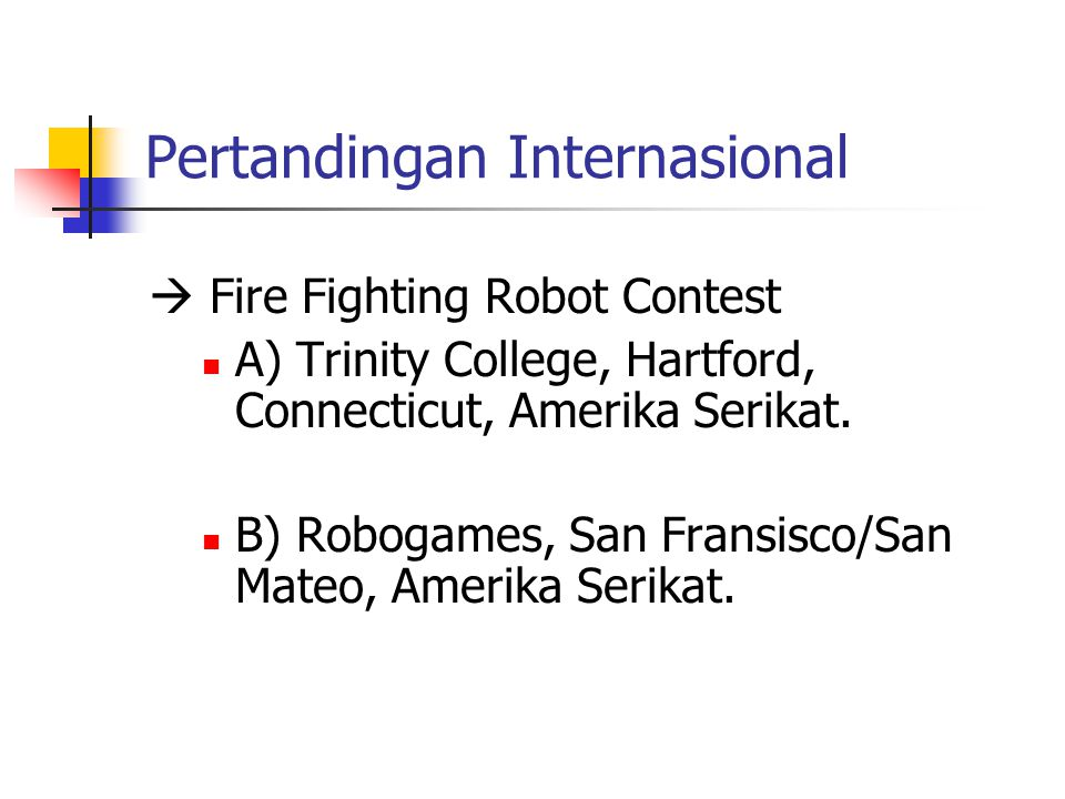 Pertandingan Internasional  Fire Fighting Robot Contest A) Trinity College, Hartford, Connecticut, Amerika Serikat.