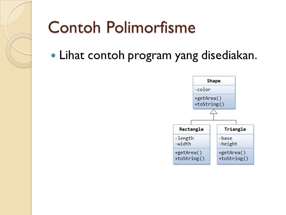 Contoh Polimorfisme Lihat contoh program yang disediakan.