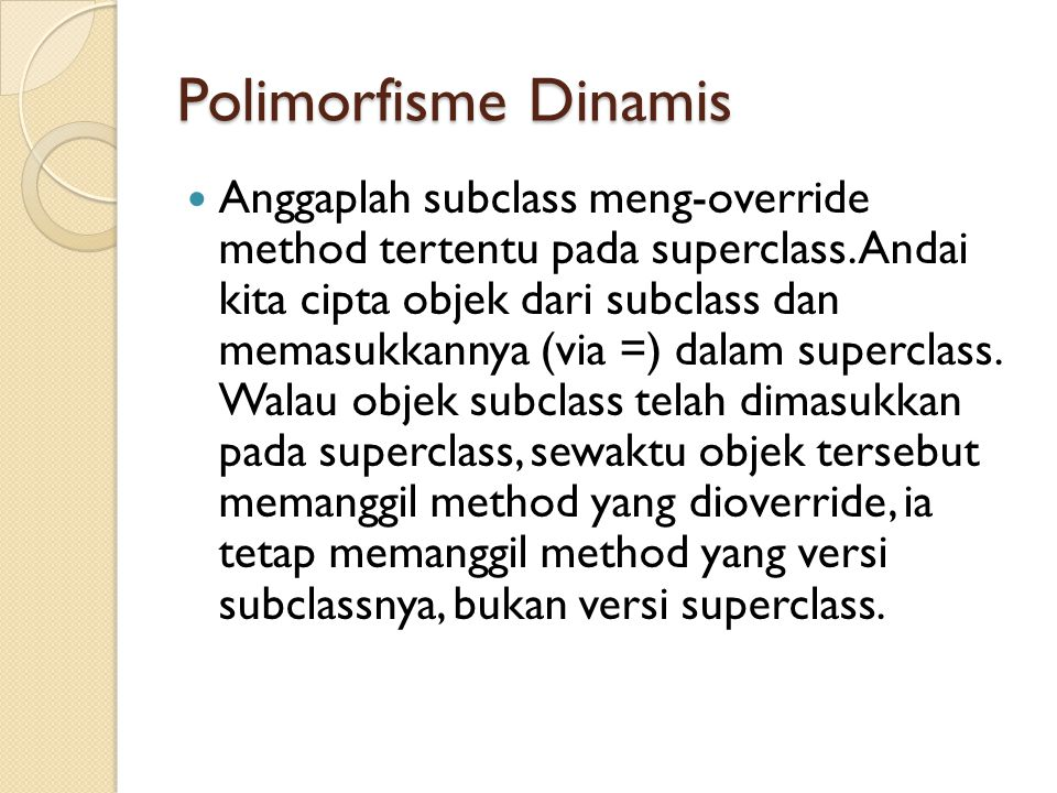 Polimorfisme Dinamis Anggaplah subclass meng-override method tertentu pada superclass.