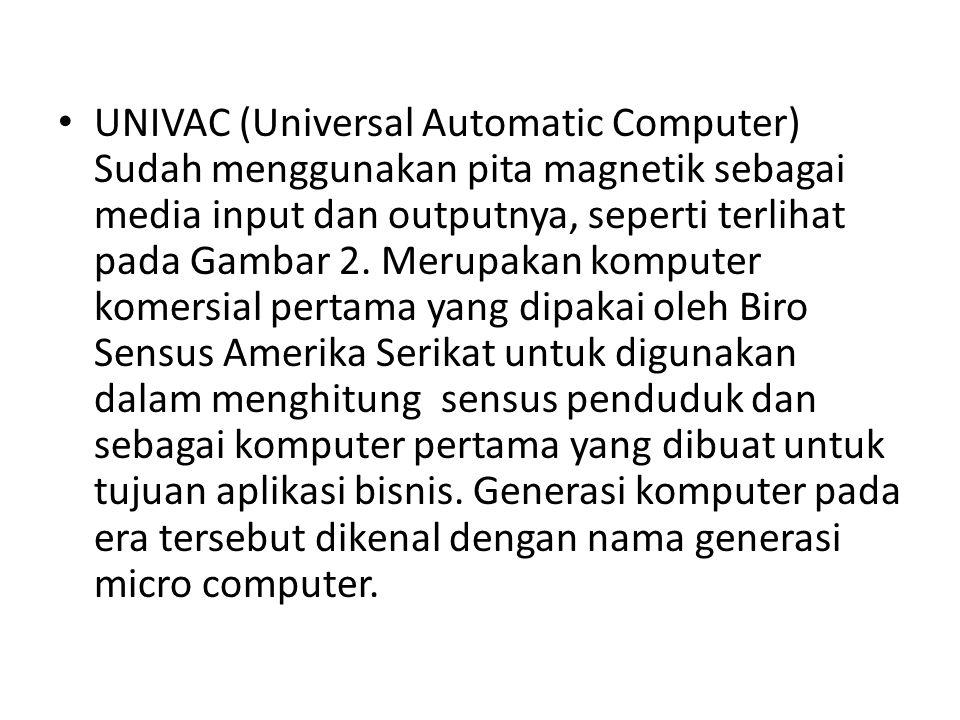 UNIVAC (Universal Automatic Computer) Sudah menggunakan pita magnetik sebagai media input dan outputnya, seperti terlihat pada Gambar 2.