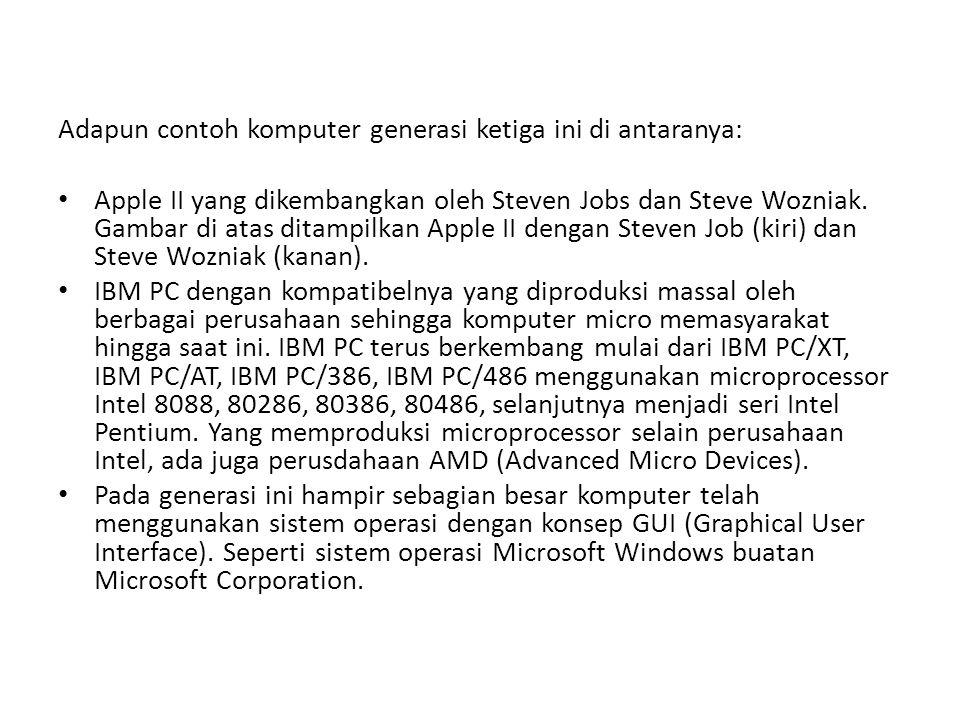 Adapun contoh komputer generasi ketiga ini di antaranya: Apple II yang dikembangkan oleh Steven Jobs dan Steve Wozniak.