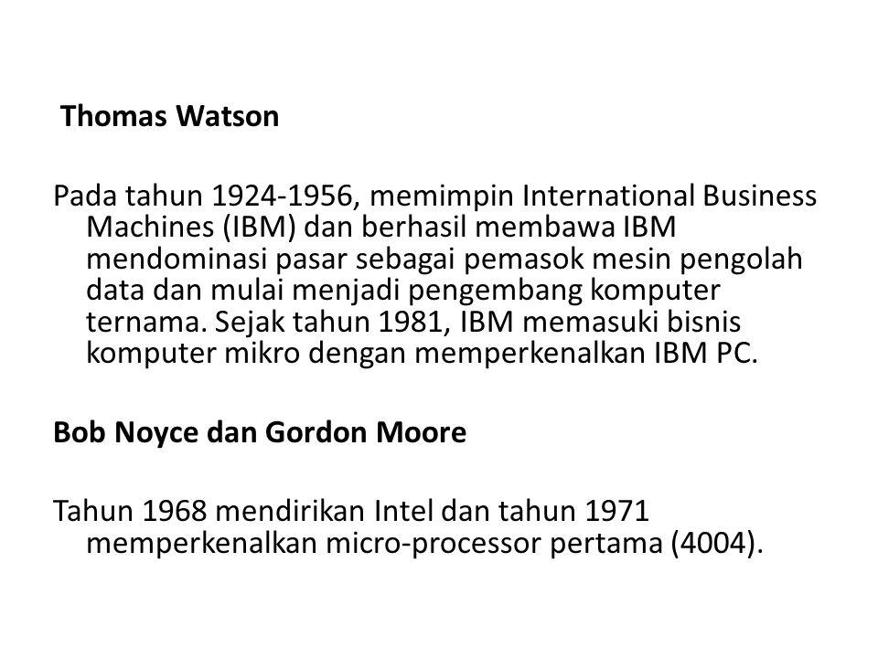 Thomas Watson Pada tahun 1924-1956, memimpin International Business Machines (IBM) dan berhasil membawa IBM mendominasi pasar sebagai pemasok mesin pengolah data dan mulai menjadi pengembang komputer ternama.