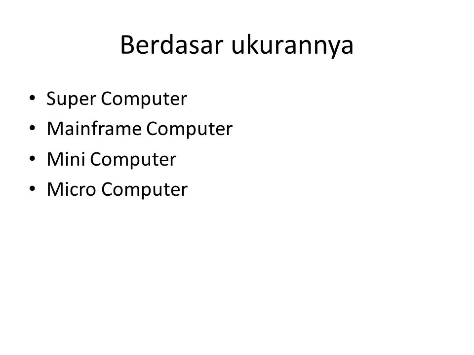 Berdasar ukurannya Super Computer Mainframe Computer Mini Computer Micro Computer