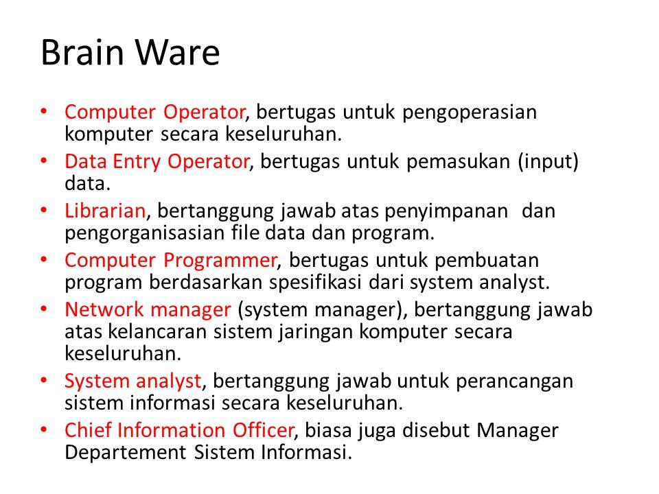 Brain Ware Computer Operator, bertugas untuk pengoperasian komputer secara keseluruhan.