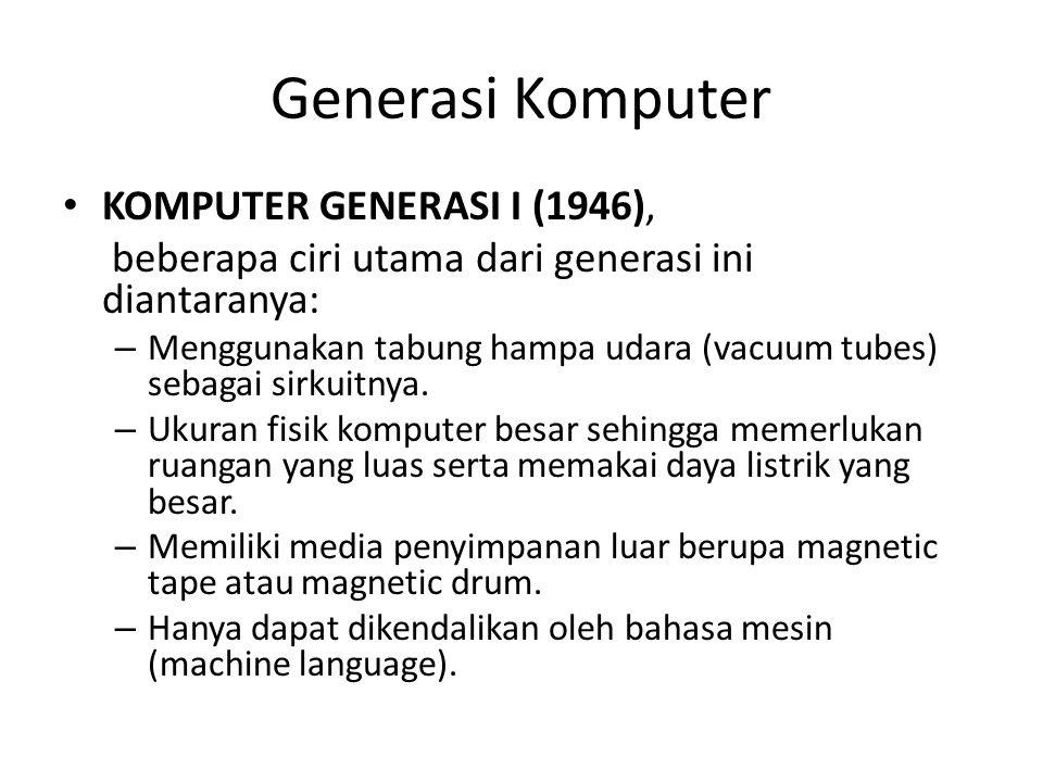 Generasi Komputer KOMPUTER GENERASI I (1946), beberapa ciri utama dari generasi ini diantaranya: – Menggunakan tabung hampa udara (vacuum tubes) sebagai sirkuitnya.