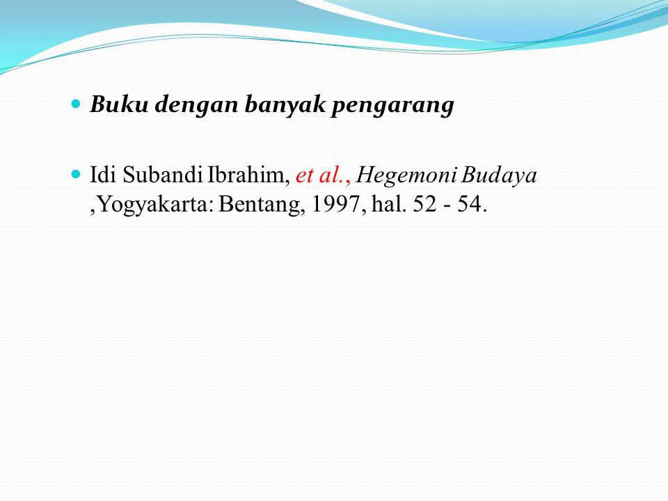 Buku dengan banyak pengarang Idi Subandi Ibrahim, et al., Hegemoni Budaya,Yogyakarta: Bentang, 1997, hal. 52 - 54.