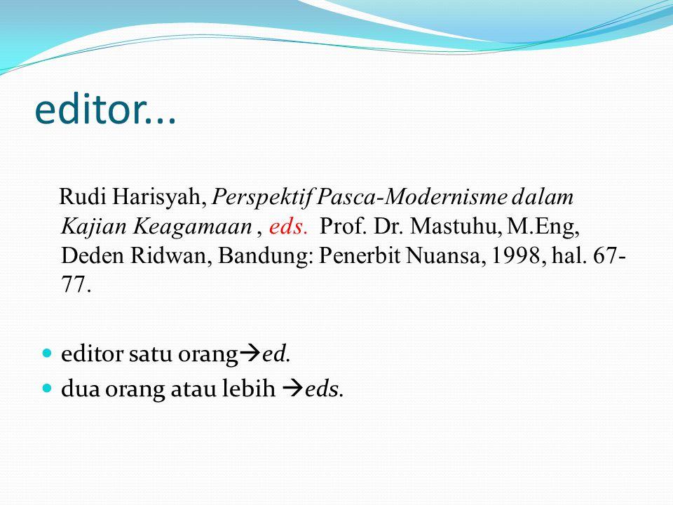 editor... Rudi Harisyah, Perspektif Pasca-Modernisme dalam Kajian Keagamaan, eds. Prof. Dr. Mastuhu, M.Eng, Deden Ridwan, Bandung: Penerbit Nuansa, 19