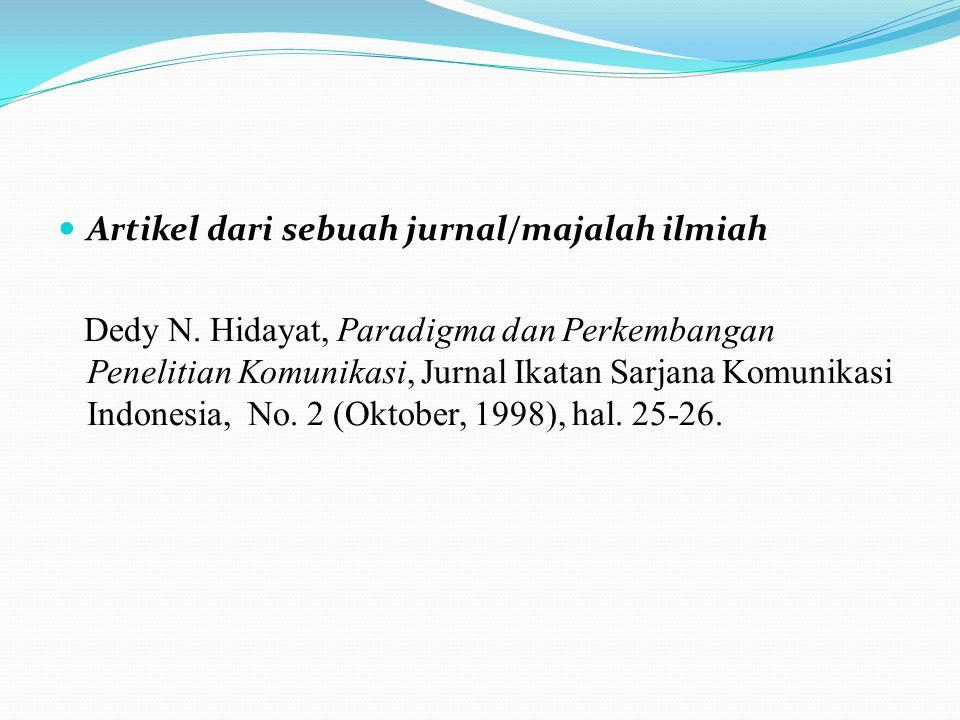 Artikel dari sebuah jurnal/majalah ilmiah Dedy N. Hidayat, Paradigma dan Perkembangan Penelitian Komunikasi, Jurnal Ikatan Sarjana Komunikasi Indonesi