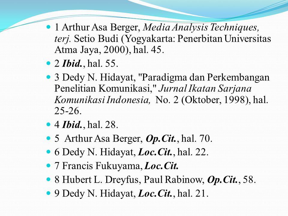 1 Arthur Asa Berger, Media Analysis Techniques, terj. Setio Budi (Yogyakarta: Penerbitan Universitas Atma Jaya, 2000), hal. 45. 2 Ibid., hal. 55. 3 De