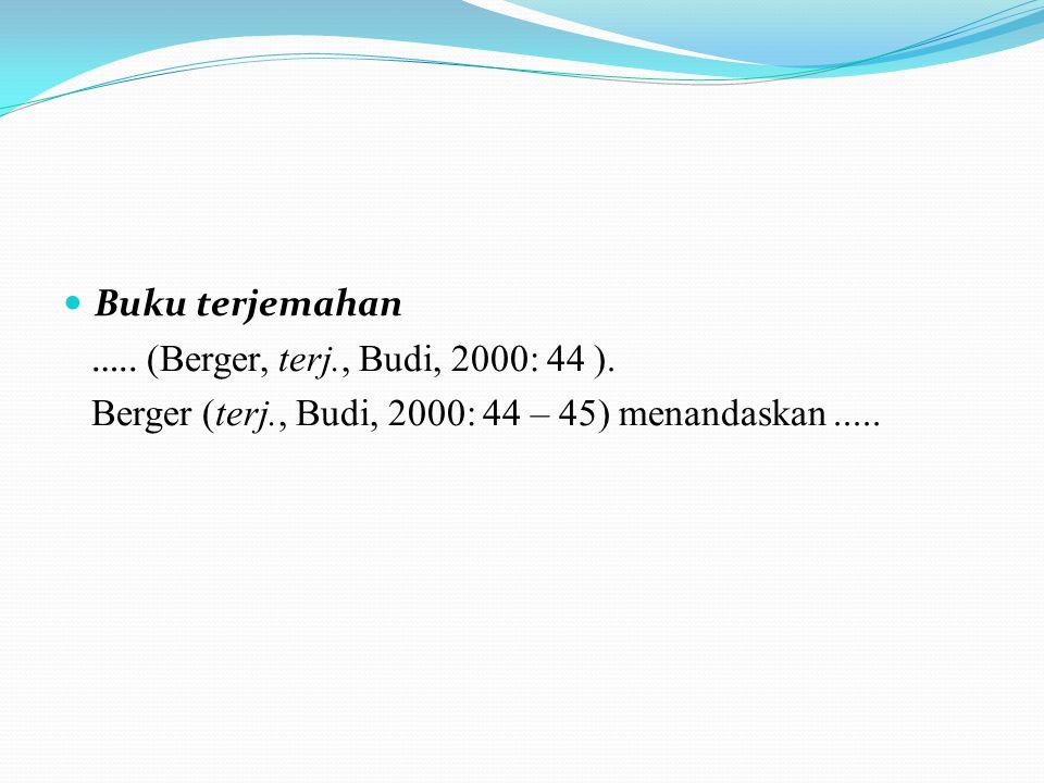 Buku terjemahan ….. (Berger, terj., Budi, 2000: 44 ). Berger (terj., Budi, 2000: 44 – 45) menandaskan.....
