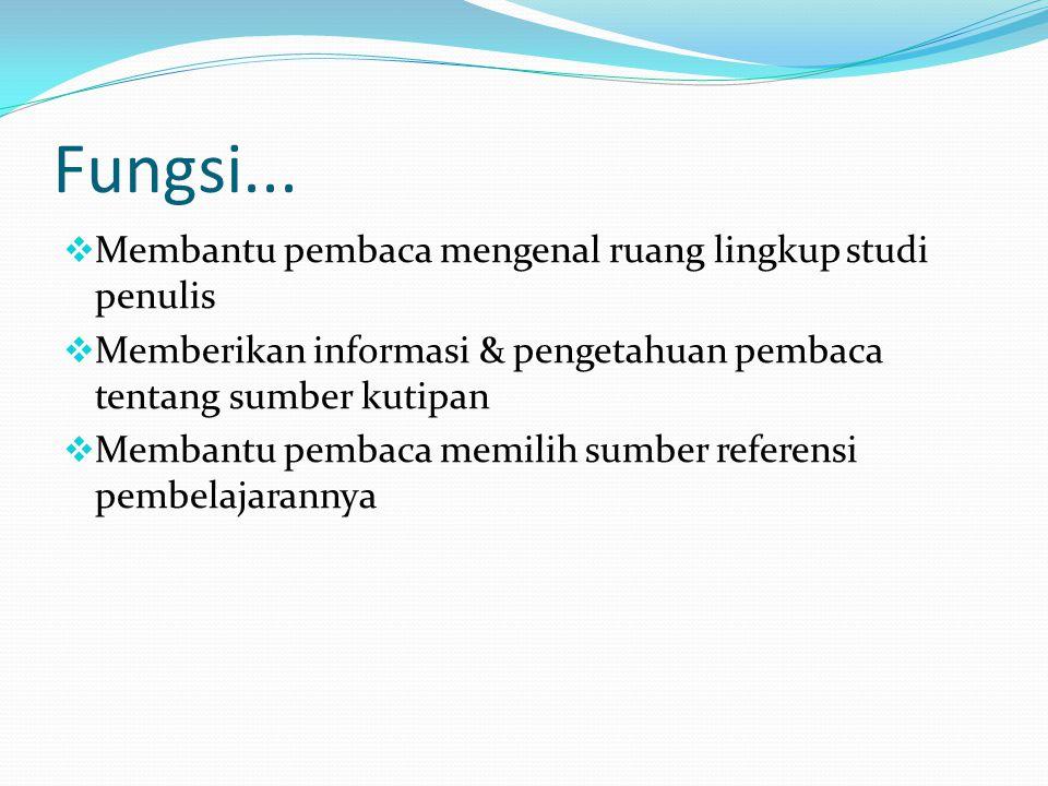 Fungsi... MMembantu pembaca mengenal ruang lingkup studi penulis MMemberikan informasi & pengetahuan pembaca tentang sumber kutipan MMembantu pe