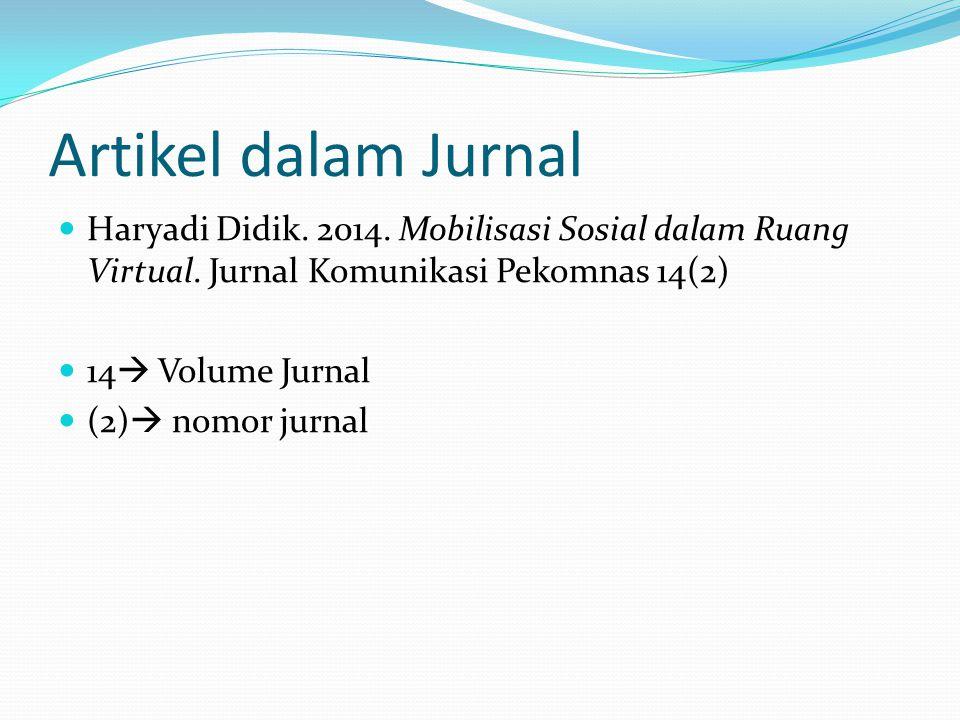 Artikel dalam Jurnal Haryadi Didik. 2014. Mobilisasi Sosial dalam Ruang Virtual. Jurnal Komunikasi Pekomnas 14(2) 14  Volume Jurnal (2)  nomor jurna