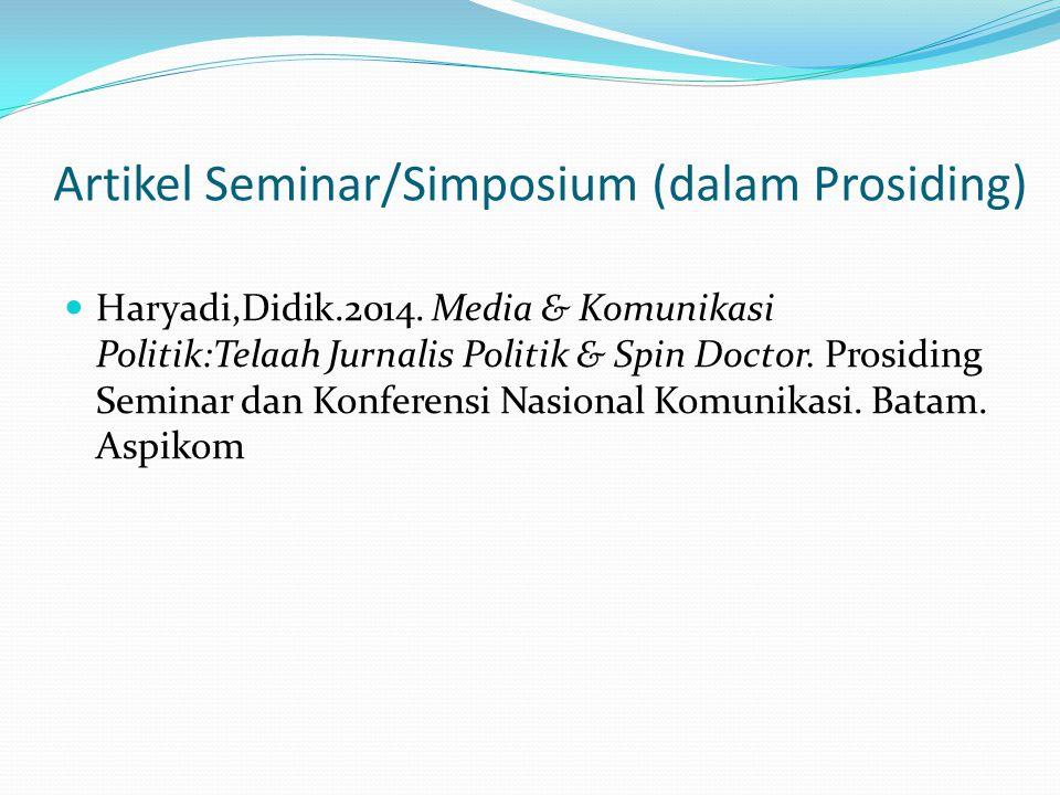 Artikel Seminar/Simposium (dalam Prosiding) Haryadi,Didik.2014. Media & Komunikasi Politik:Telaah Jurnalis Politik & Spin Doctor. Prosiding Seminar da