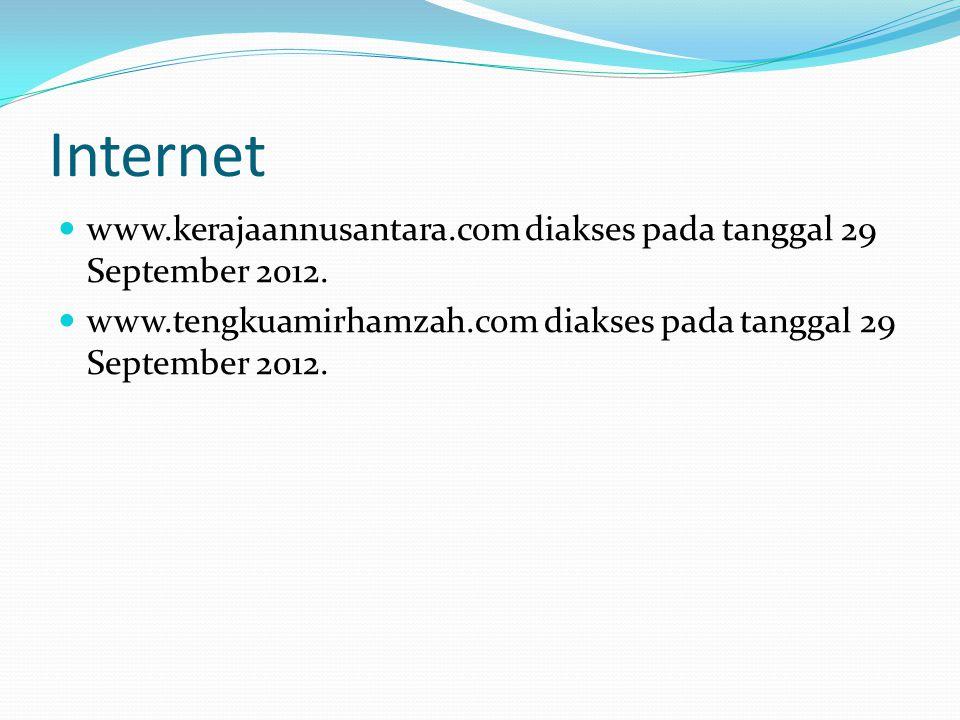 Internet www.kerajaannusantara.com diakses pada tanggal 29 September 2012. www.tengkuamirhamzah.com diakses pada tanggal 29 September 2012.