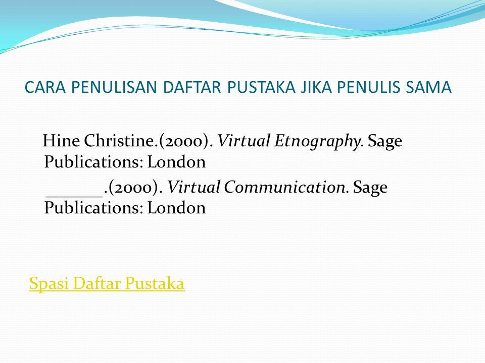 CARA PENULISAN DAFTAR PUSTAKA JIKA PENULIS SAMA Hine Christine.(2000). Virtual Etnography. Sage Publications: London.(2000). Virtual Communication. Sa