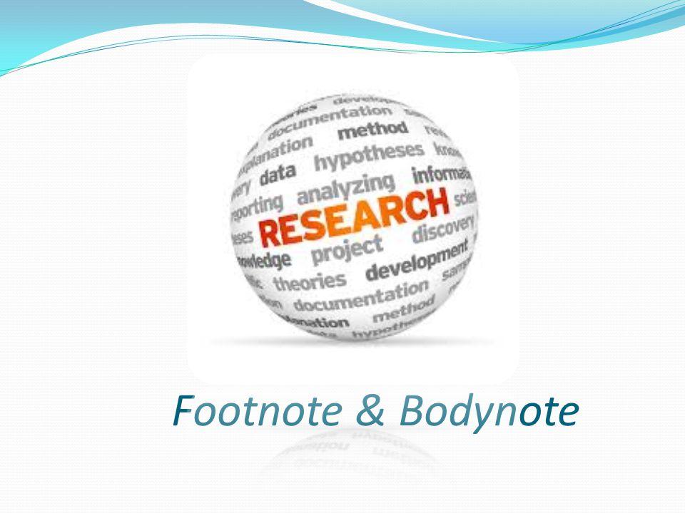 Catatan kaki (footnote)  mencantumkan nomor indeks di akhir sebuah kutipan  menjelaskan sumber kutipan detail Catatan tubuh (bodynote) sumber kutipan setelah mengutip dengan menggunakan tanda kurung.