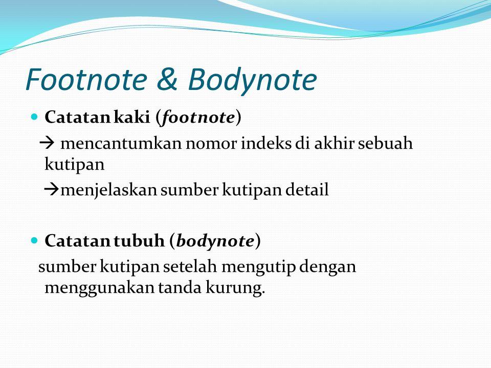 Catatan kaki (footnote)  mencantumkan nomor indeks di akhir sebuah kutipan  menjelaskan sumber kutipan detail Catatan tubuh (bodynote) sumber kutipa