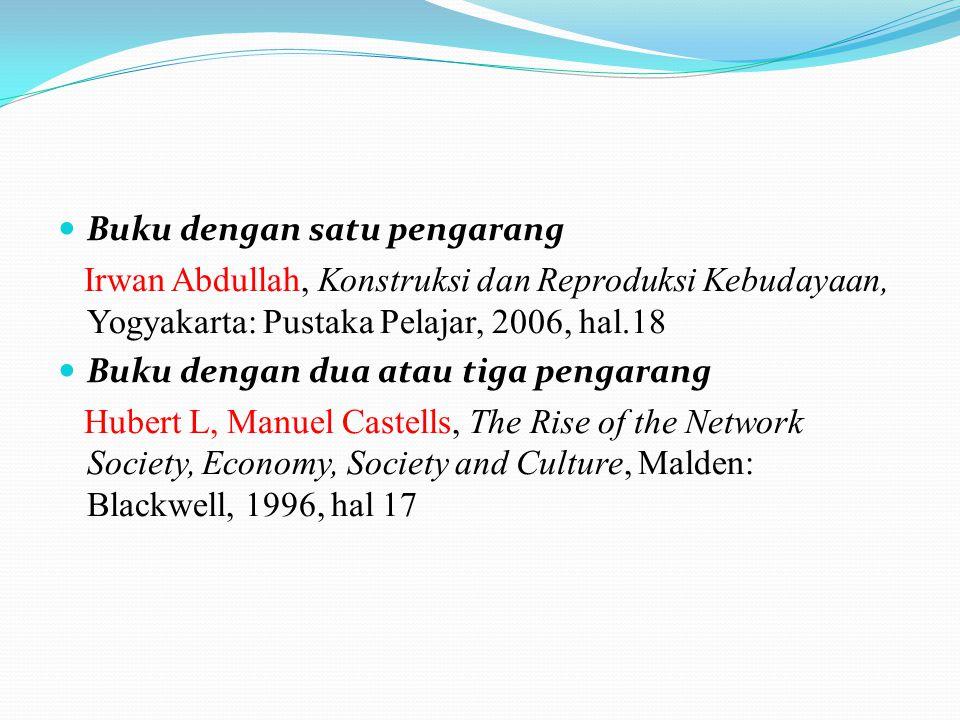 Buku dengan satu pengarang Irwan Abdullah, Konstruksi dan Reproduksi Kebudayaan, Yogyakarta: Pustaka Pelajar, 2006, hal.18 Buku dengan dua atau tiga p