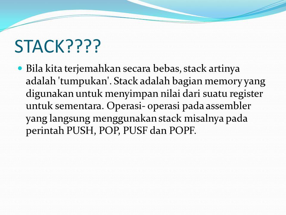 STACK???? Bila kita terjemahkan secara bebas, stack artinya adalah 'tumpukan'. Stack adalah bagian memory yang digunakan untuk menyimpan nilai dari su