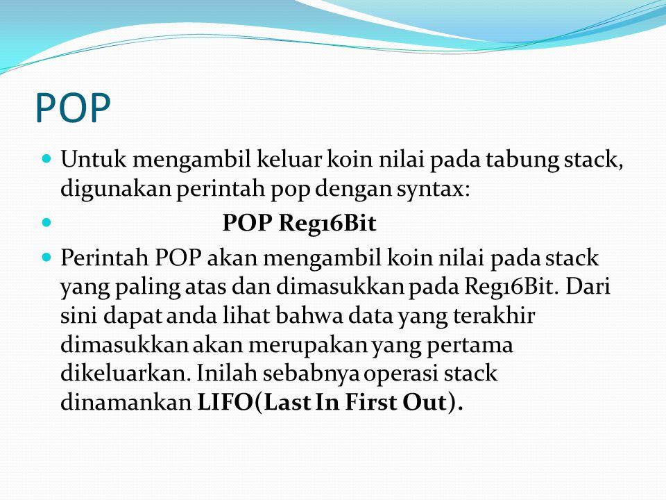 POP Untuk mengambil keluar koin nilai pada tabung stack, digunakan perintah pop dengan syntax: POP Reg16Bit Perintah POP akan mengambil koin nilai pad