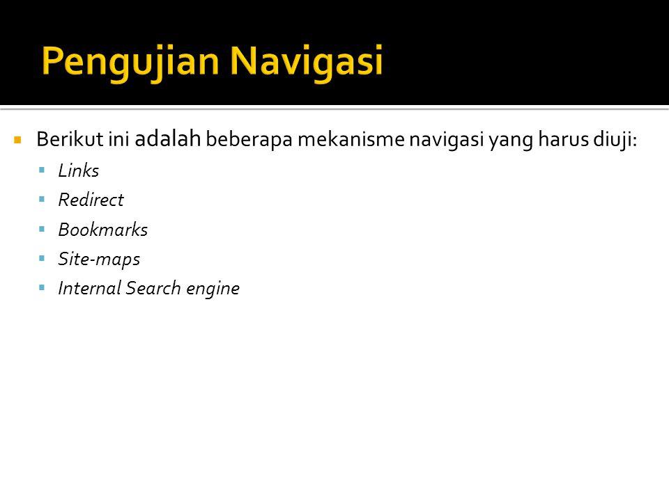  Berikut ini adalah beberapa mekanisme navigasi yang harus diuji:  Links  Redirect  Bookmarks  Site-maps  Internal Search engine
