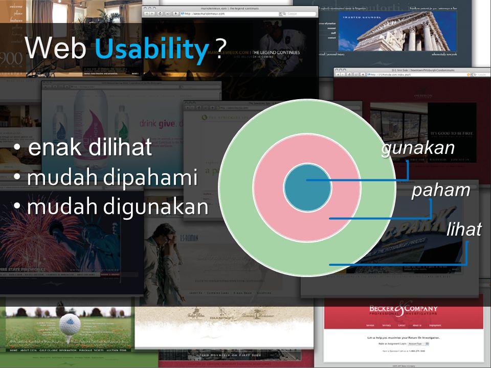 enak dilihat enak dilihat mudah dipahami mudah dipahami mudah digunakan mudah digunakan lihat paham gunakan Web Usability ?