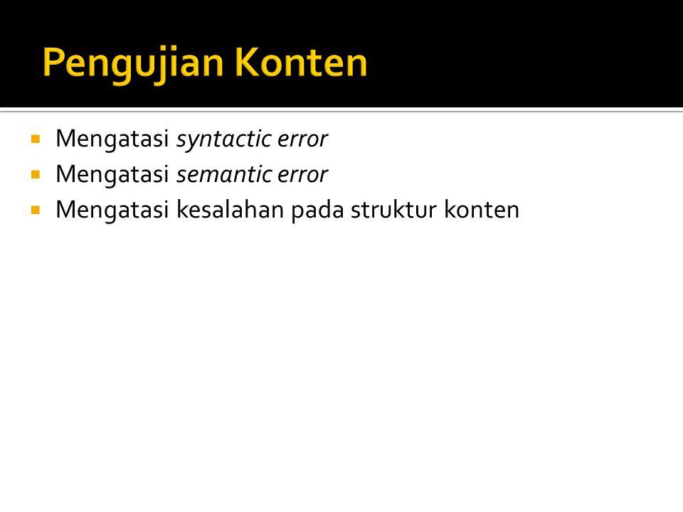  Mengatasi syntactic error  Mengatasi semantic error  Mengatasi kesalahan pada struktur konten