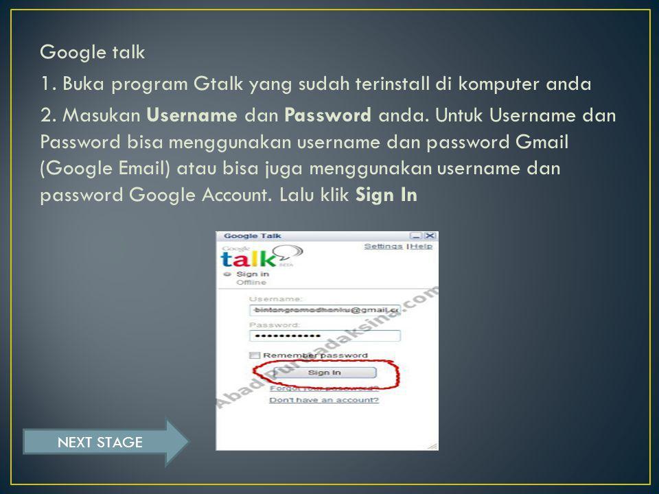 Google talk 1. Buka program Gtalk yang sudah terinstall di komputer anda 2.