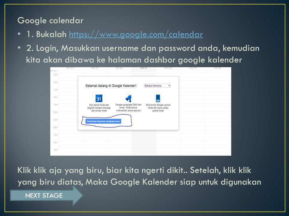 Google calendar 1. Bukalah https://www.google.com/calendarhttps://www.google.com/calendar 2.